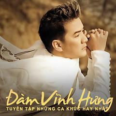 Album Tuyển Tập Các Bài Hát Hay Nhất Của Đàm Vĩnh Hưng - Đàm Vĩnh Hưng