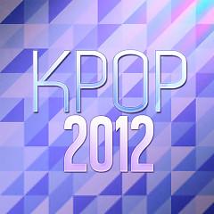 Tuyển Tập Các Bài Hát Nhạc K-Pop Hay Nhất 2012 - Various Artists