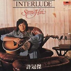 Interlude Sam Hui -                                                  Hứa Quán Kiệt                                ,Hứa Quán Kiệt