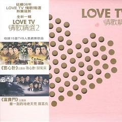 Album Love TV 情歌精选 Vol 2/ Love TV Tuyển Chọn Tình Ca Vol2 - Various Artists
