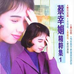 Album 蔡幸娟精粹集1/ Tuyển Chọn Tinh Túy Thái Hạnh Quyên 1 (CD1) - Thái Hạnh Quyên