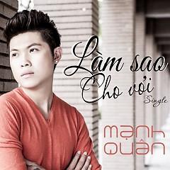 Làm Sao Cho Vơi (Single) - Mạnh Quân