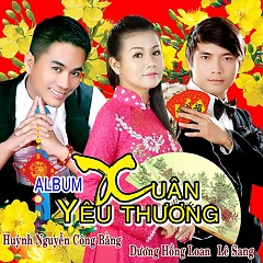 Xuân Yêu Thương 2014 - Huỳnh Nguyễn Công Bằng ft. Dương Hồng Loan ft. Lê Sang