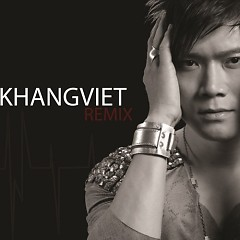 Khang Việt Remix - Khang Việt