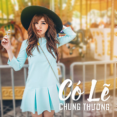 Có Lẽ - Chung Thương