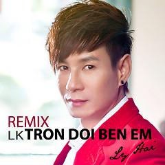 Liên Khúc Trọn Đời Bên Em Remix - Lý Hải