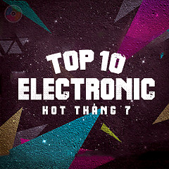 Top 10 Ca Khúc Electronic Hot Tháng 7 - Various Artists