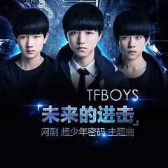 Album 未来的进击 / Tiến Vào Tương Lai (Mật Mã Siêu Thiếu Niên OST) - TFBoys