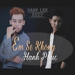 Album Em Sẽ Không Hạnh Phúc - Dank Lee ft. Andy