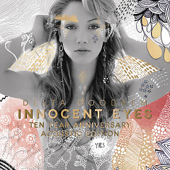 Innocent Eyes (Ten Year Anniversary Acoustic Edition) - Delta Goodrem