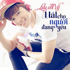 Hát Cho Người Đang Yêu (Single) - Lưu Chí Vỹ