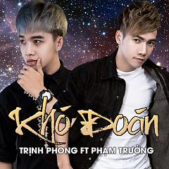 Album Khó Đoán - Trịnh Phong ft.  Phạm Trưởng