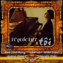 Vũ Quốc Việt & Tôi - Vũ Quốc Việt