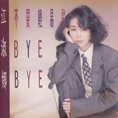 不要轻易说BYE BYE/ Đừng Dễ Dàng Nói Bye Bye - Giang Thục Na