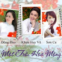 Một Trời Hoa Mộng - Khưu Huy Vũ ft. Đông Đào ft. Sơn Ca