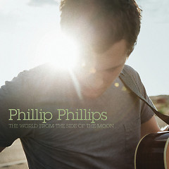 The World From The Side Of The Moon (Deluxe Edition) - Phillip Phillips