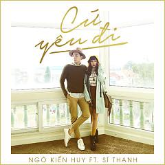 Cứ Yêu Đi (Single) - Ngô Kiến Huy,Sĩ Thanh