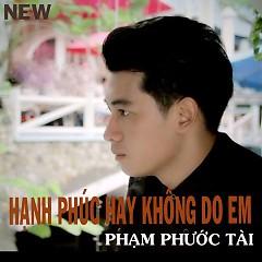 Album Hạnh Phúc Hay Không Do Em (Single) - Phạm Phước Tài