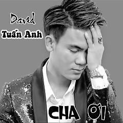 Cha Ơi - David Tuấn Anh