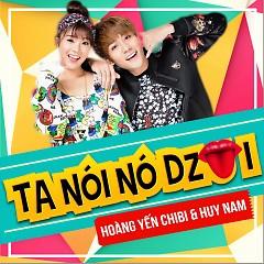 Ta Nói Nó Dzui (Single) - Hoàng Yến Chibi,Huy Nam (A#)