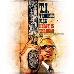 Trouble Man: Heavy Is The Head - T.I.