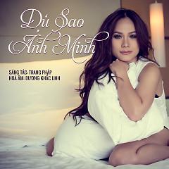 Dù Sao (Single) - Ánh Minh
