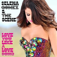 Love You Like A Love Song (Remixes) - EP - Selena Gomez & The Scene
