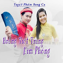 Album Tuyển Tập Hoàng Việt Trang - Kim Phóng - Hoàng Việt Trang ft.  Kim Phóng