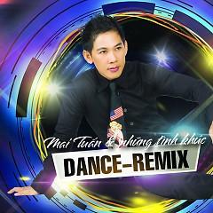 Mai Tuấn Và Những Tình Khúc - Dance Remix - Mai Tuấn