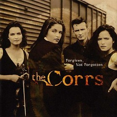 Forgiven Not Forgotten - The Corrs