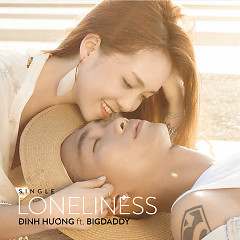 Loneliness (Single) - Đinh Hương ft.  BigDaddy