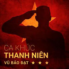 Album Ca Khúc Thanh Niên - Vũ Bảo Đạt ft. Various Artists