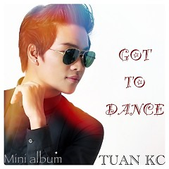 Got To Dance - Tuấn KC