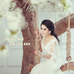 Em Yêu Anh Em Cần Anh - Lâm Chi Khanh
