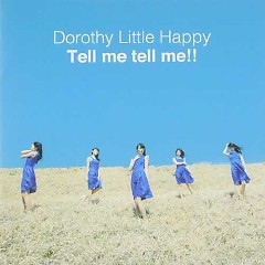 Tell me tell me!! - Dorothy Little Happy