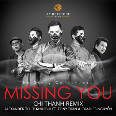Missing You (Chi Thanh Remix) - Thanh Bùi ft. Alexander Tú