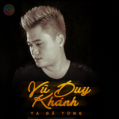 Ta Đã Từng - Vũ Duy Khánh