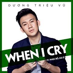 When I Cry (Single) - Dương Triệu Vũ,Phúc Bồ,Hà Lê