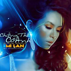 Album Chẳng Thể Có Anh - Mi Lan