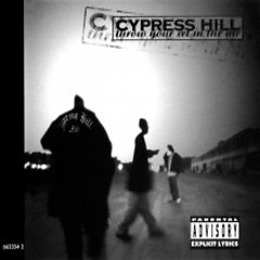 Throw Your Set In The Air - Cypress Hill