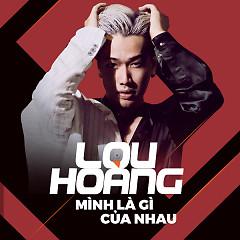 Album Mình Là Gì Của Nhau (Single) - Lou Hoàng