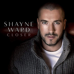 Closer (Deluxe Edition) - Shayne Ward