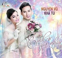 Tình Cờ Gặp Nhau (Single) - Khả Tú ft. Nguyên Vũ