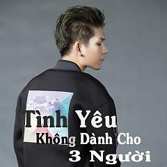 Album Tình Yêu Không Dành Cho Ba Ngưòi - Kelvin Khánh