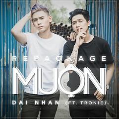 Muộn (Repackage Single) - Đại Nhân,Tronie Ngô