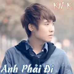 Anh Phải Đi (Single) - KnK