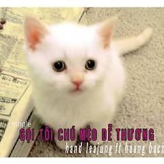 Gọi Tôi Chú Mèo Dễ Thương (Single) - Hand Leajung,Hoàng Bách ((Mới))