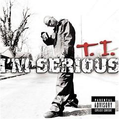 I'm Serious (CD2) - T.I.