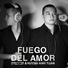 Fuego Del Amor - Huỳnh Anh Tuấn ft. DJ Giang Nguyễn
