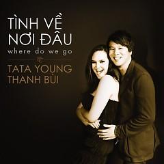 Tình Về Nơi Đâu - Thanh Bùi ft. Tata Young